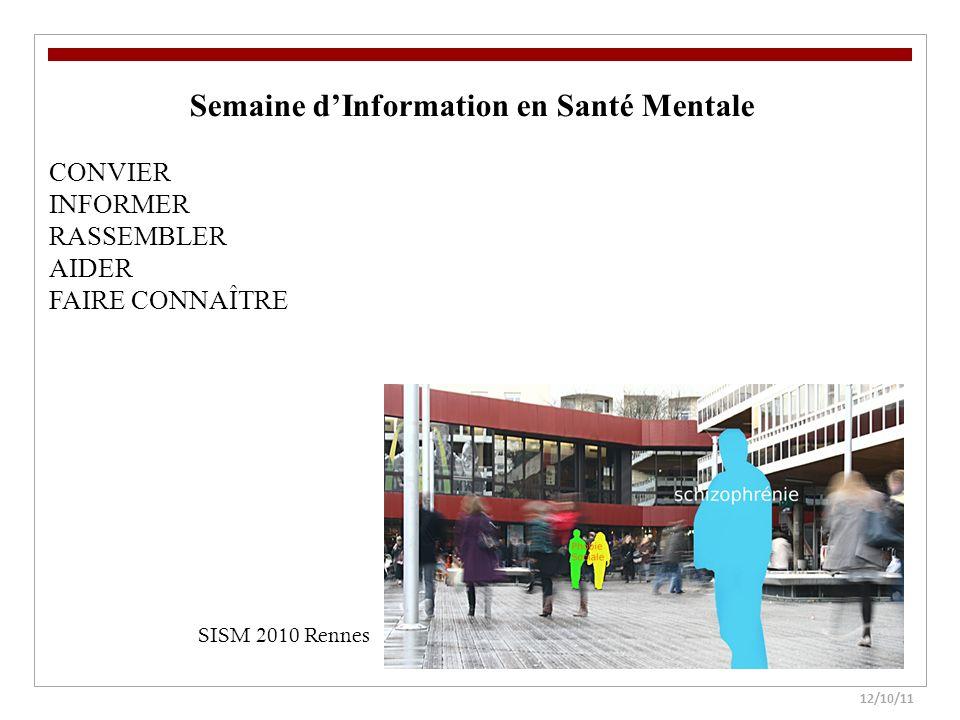 12/10/11 Semaine dInformation en Santé Mentale CONVIER INFORMER RASSEMBLER AIDER FAIRE CONNAÎTRE SISM 2010 Rennes