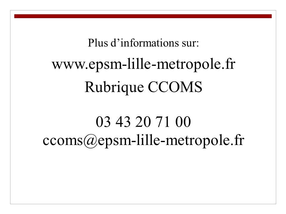 03 43 20 71 00 ccoms@epsm-lille-metropole.fr Plus dinformations sur: www.epsm-lille-metropole.fr Rubrique CCOMS