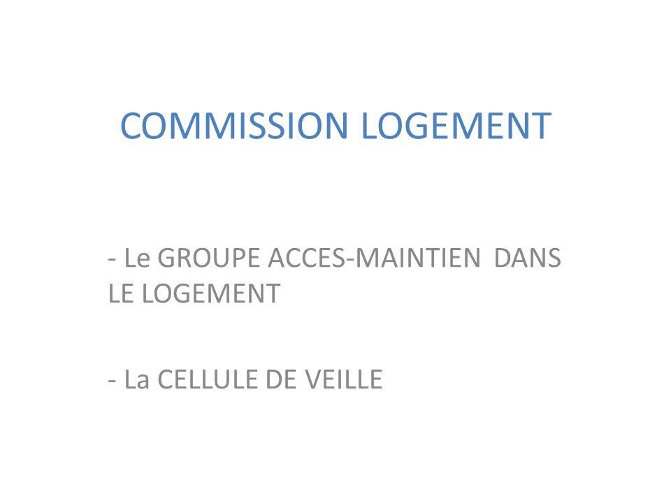 COMMISSION LOGEMENT - Le GROUPE ACCES-MAINTIEN DANS LE LOGEMENT - La CELLULE DE VEILLE