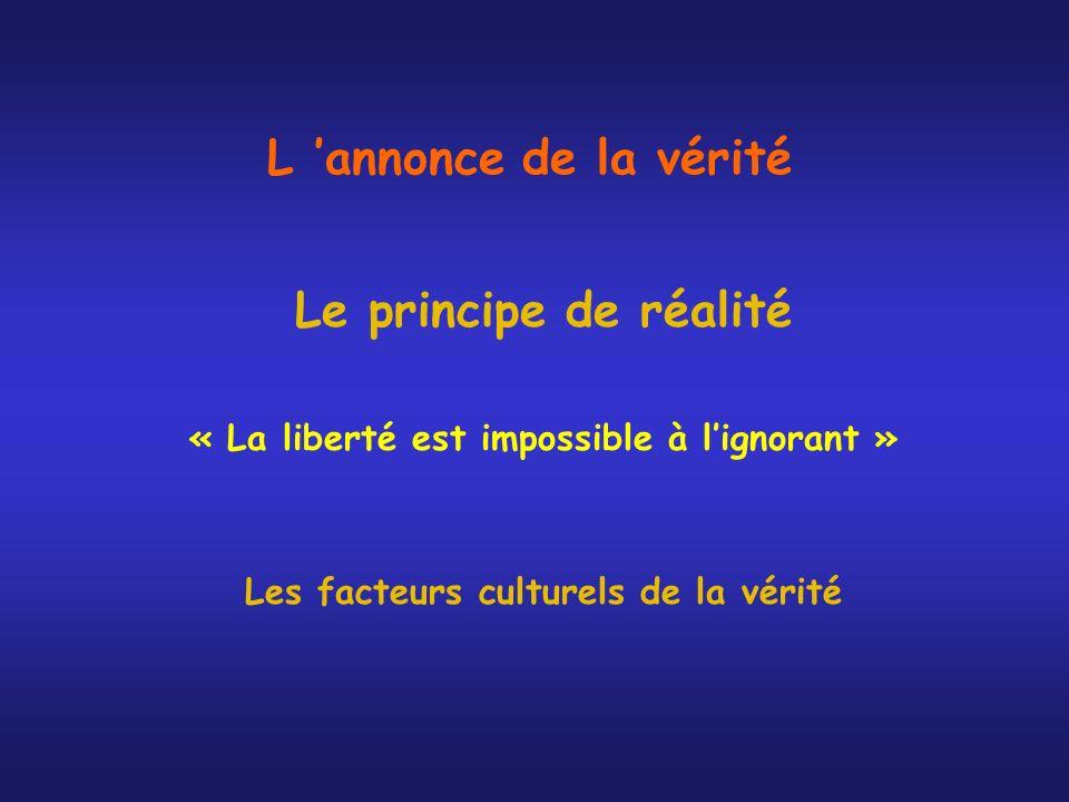 L annonce de la vérité Le principe de réalité « La liberté est impossible à lignorant » Les facteurs culturels de la vérité