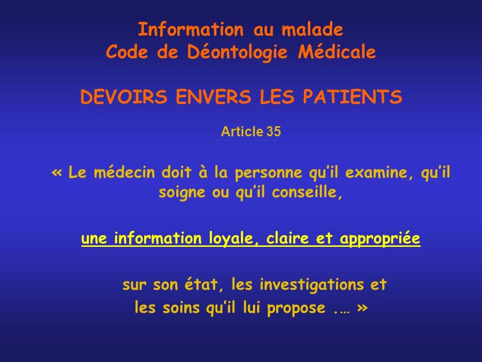 Information au malade Code de Déontologie Médicale DEVOIRS ENVERS LES PATIENTS Article 35 « Le médecin doit à la personne quil examine, quil soigne ou