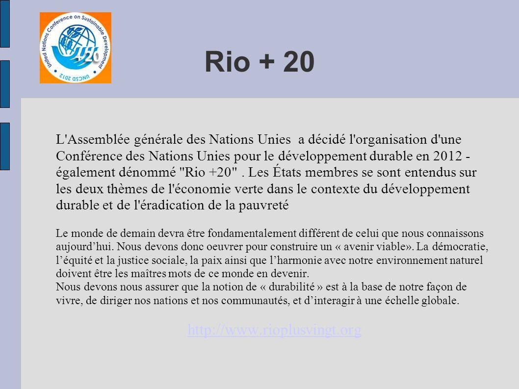 Rio + 20 L Assemblée générale des Nations Unies a décidé l organisation d une Conférence des Nations Unies pour le développement durable en 2012 - également dénommé Rio +20 .