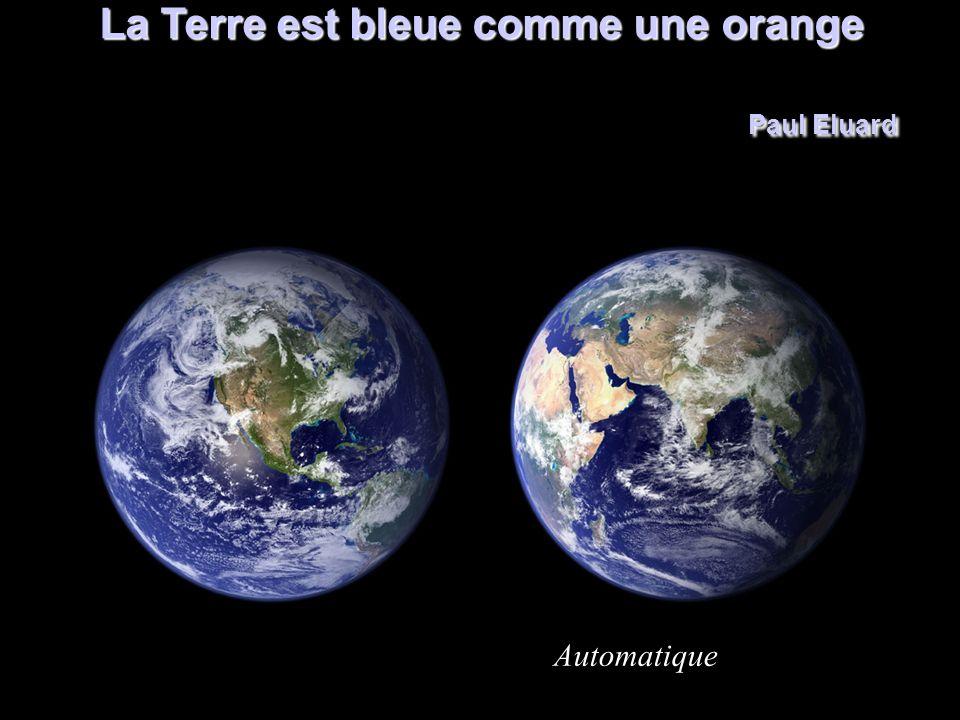 La Terre est bleue comme une orange Paul Eluard Automatique