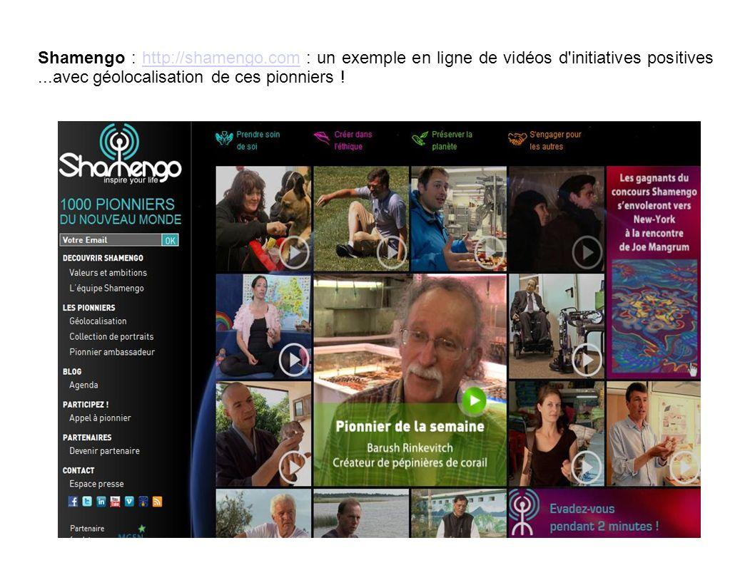 Shamengo : http://shamengo.com : un exemple en ligne de vidéos d initiatives positives...avec géolocalisation de ces pionniers !http://shamengo.com