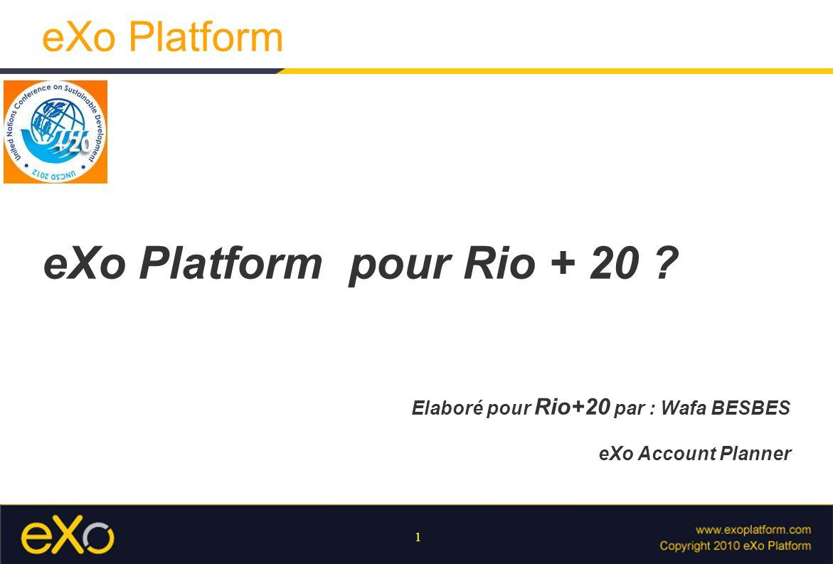 1 eXo Platform eXo Platform pour Rio + 20 ? Elaboré pour Rio+20 par : Wafa BESBES eXo Account Planner
