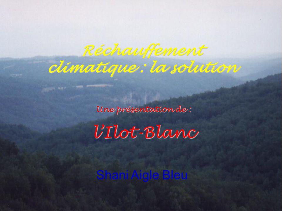 Une présentation de : lIlot-Blanc Shani Aigle Bleu Réchauffement climatique : la solution