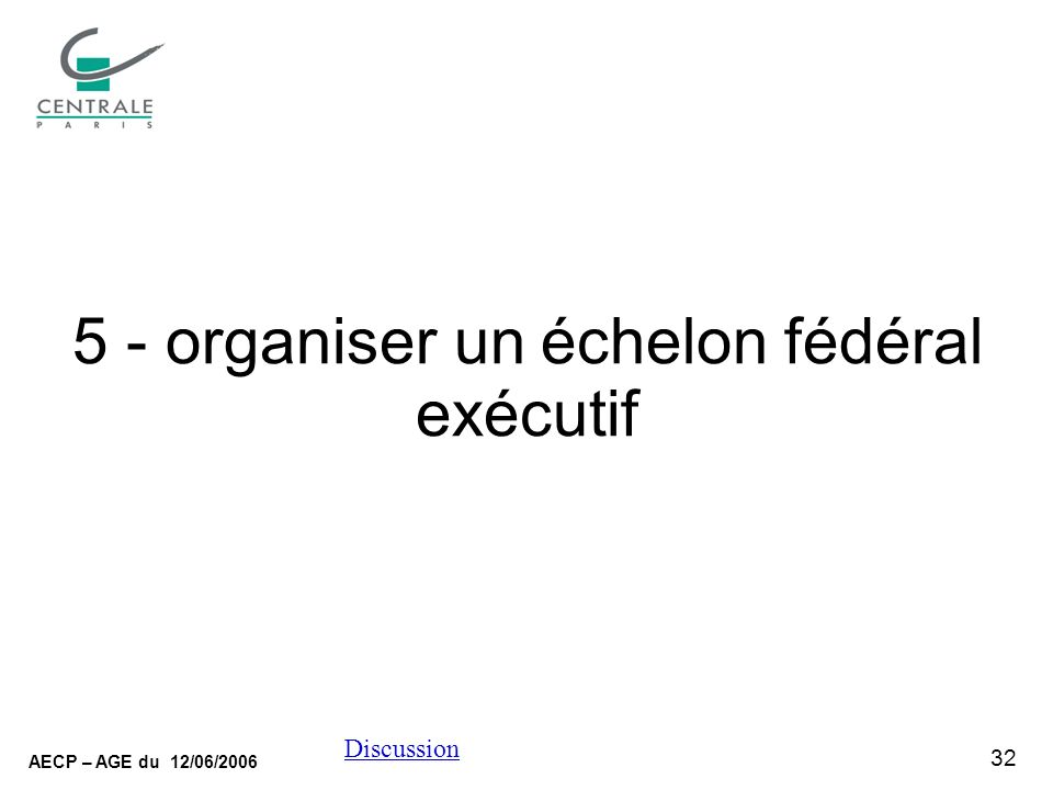 32 AECP – AGE du 12/06/2006 Discussion 5 - organiser un échelon fédéral exécutif