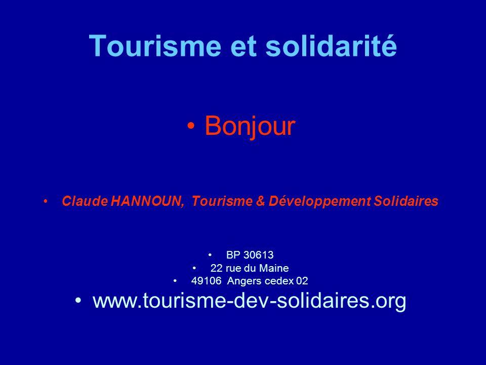 Tourisme et solidarité Bonjour Claude HANNOUN, Tourisme & Développement Solidaires BP 30613 22 rue du Maine 49106 Angers cedex 02 www.tourisme-dev-solidaires.org