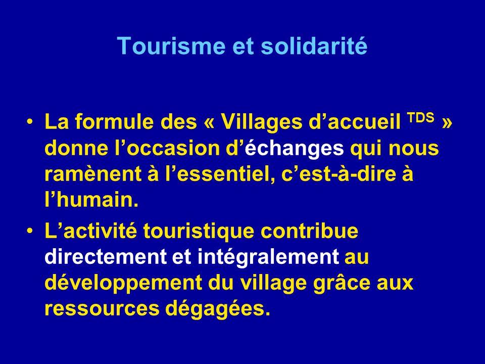 Tourisme et solidarité La formule des « Villages daccueil TDS » donne loccasion déchanges qui nous ramènent à lessentiel, cest-à-dire à lhumain. Lacti