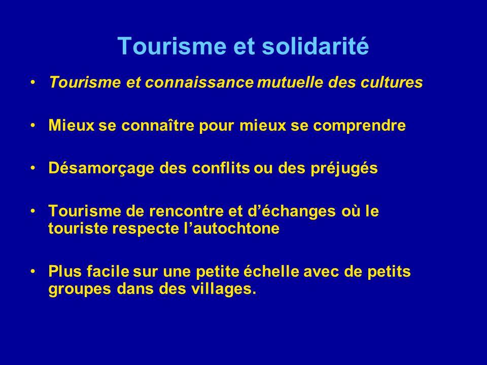 Tourisme et solidarité Tourisme et connaissance mutuelle des cultures Mieux se connaître pour mieux se comprendre Désamorçage des conflits ou des préj