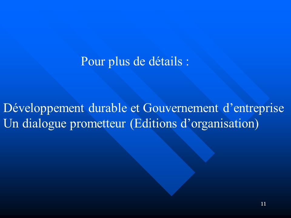 11 Pour plus de détails : Développement durable et Gouvernement dentreprise Un dialogue prometteur (Editions dorganisation)