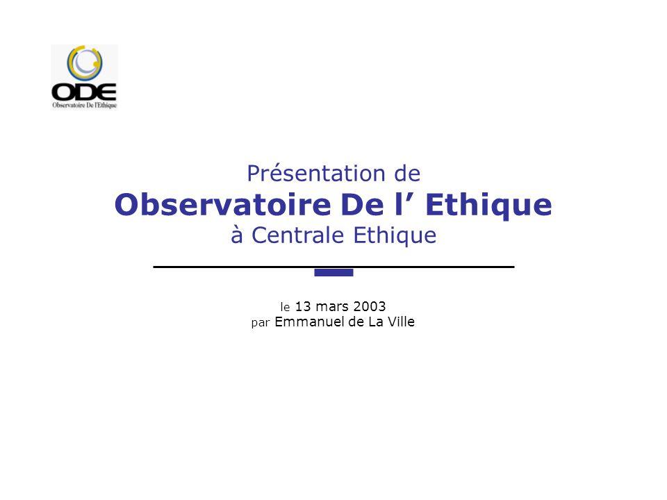 Présentation de Observatoire De l Ethique à Centrale Ethique le 13 mars 2003 par Emmanuel de La Ville