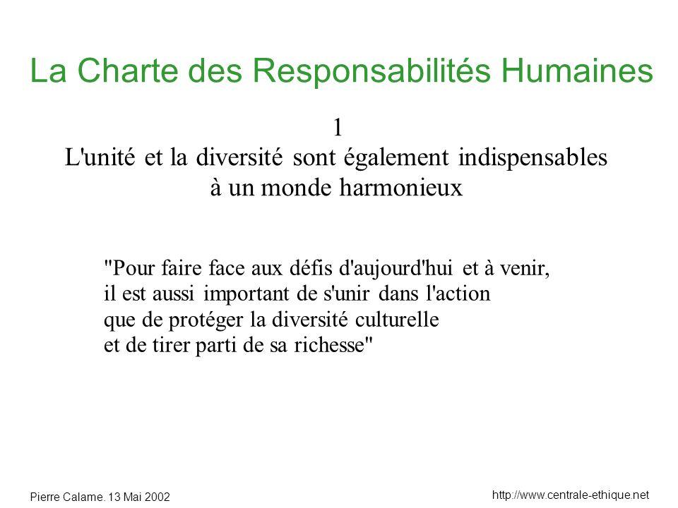 Pierre Calame. 13 Mai 2002 http://www.centrale-ethique.net La Charte des Responsabilités Humaines 1 L'unité et la diversité sont également indispensab