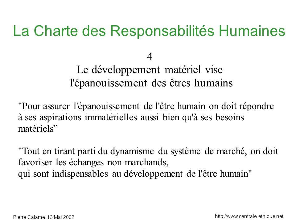 Pierre Calame. 13 Mai 2002 http://www.centrale-ethique.net La Charte des Responsabilités Humaines 4 Le développement matériel vise l'épanouissement de