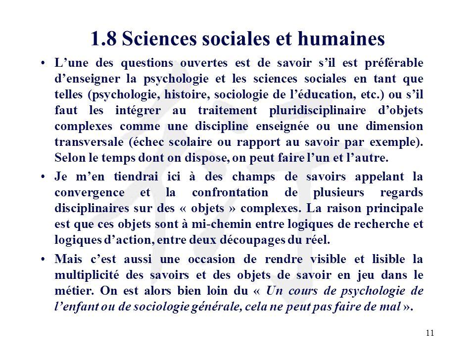 11 1.8 Sciences sociales et humaines Lune des questions ouvertes est de savoir sil est préférable denseigner la psychologie et les sciences sociales e