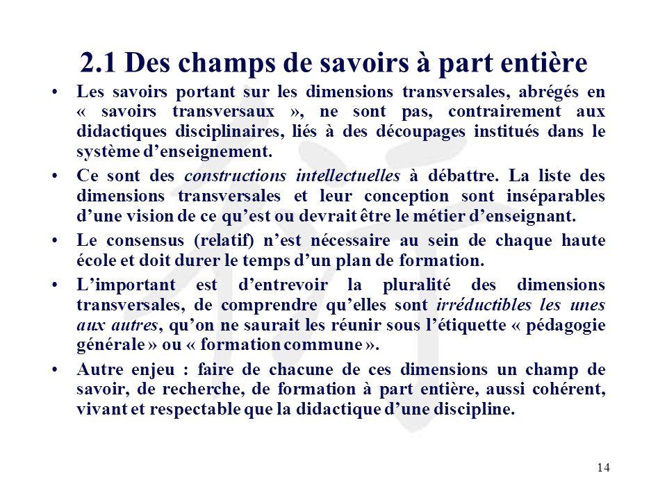 14 2.1 Des champs de savoirs à part entière Les savoirs portant sur les dimensions transversales, abrégés en « savoirs transversaux », ne sont pas, co