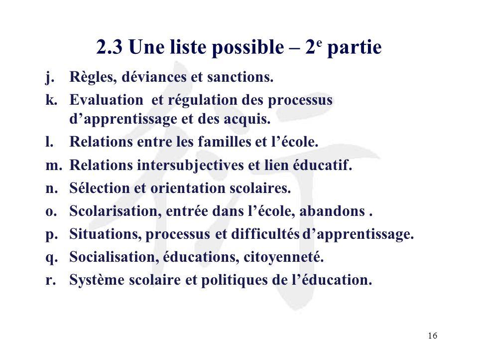 16 2.3 Une liste possible – 2 e partie j.Règles, déviances et sanctions. k.Evaluation et régulation des processus dapprentissage et des acquis. l.Rela