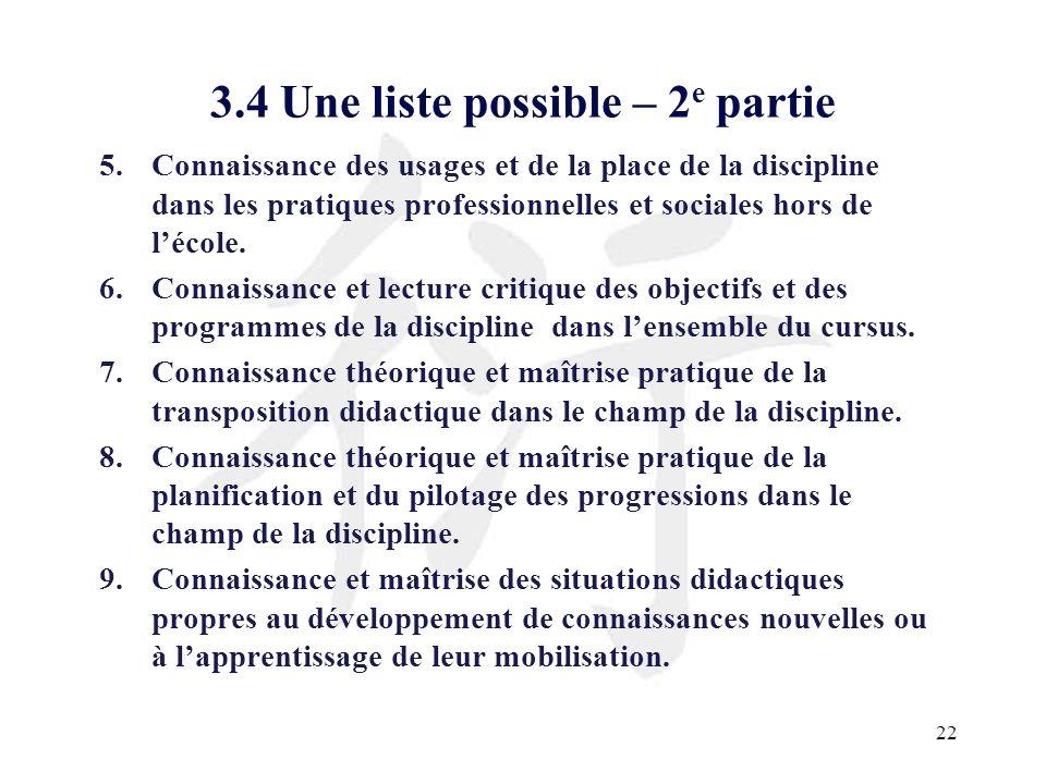 22 3.4 Une liste possible – 2 e partie 5.Connaissance des usages et de la place de la discipline dans les pratiques professionnelles et sociales hors