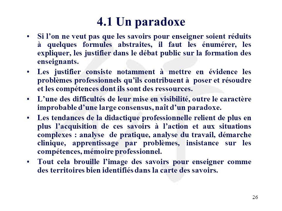 26 4.1 Un paradoxe Si lon ne veut pas que les savoirs pour enseigner soient réduits à quelques formules abstraites, il faut les énumérer, les explique