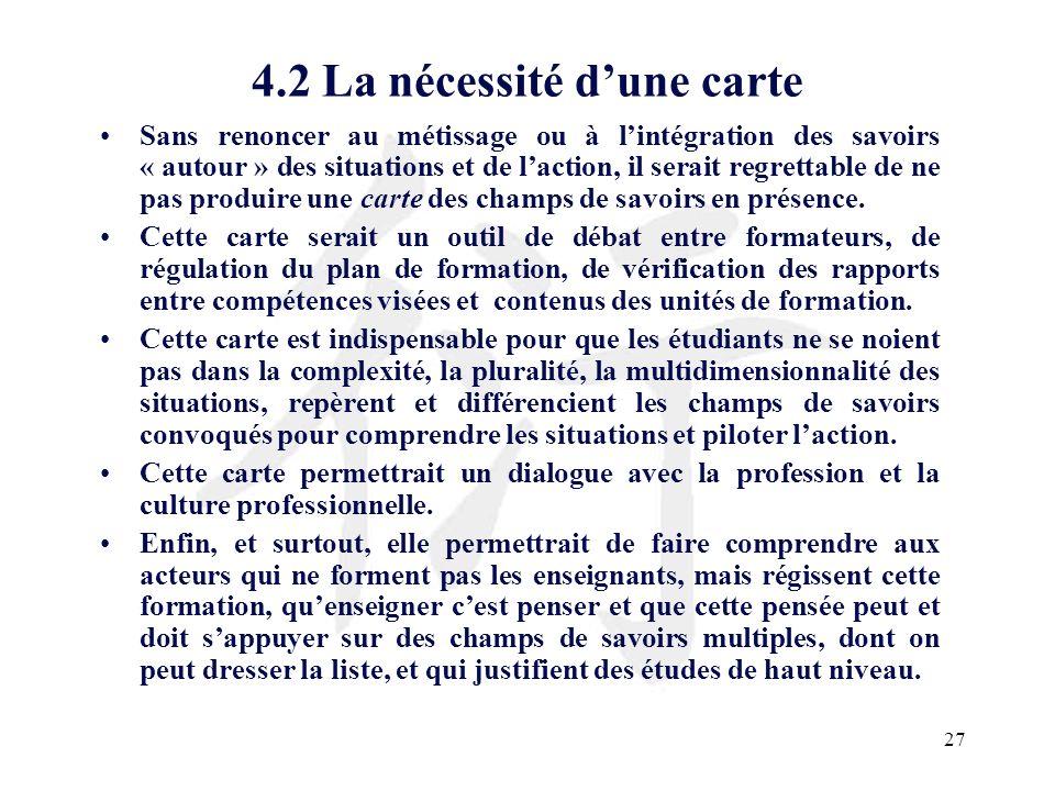 27 4.2 La nécessité dune carte Sans renoncer au métissage ou à lintégration des savoirs « autour » des situations et de laction, il serait regrettable