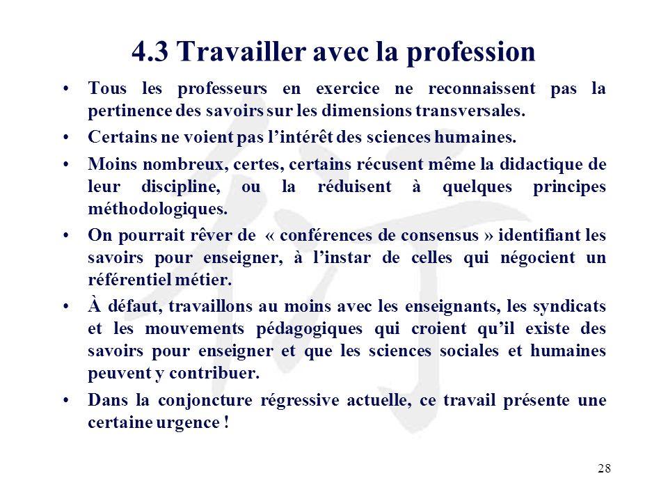 28 4.3 Travailler avec la profession Tous les professeurs en exercice ne reconnaissent pas la pertinence des savoirs sur les dimensions transversales.