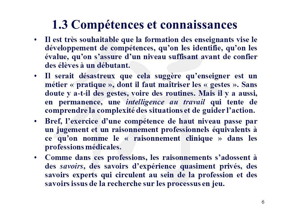 6 1.3 Compétences et connaissances Il est très souhaitable que la formation des enseignants vise le développement de compétences, quon les identifie,