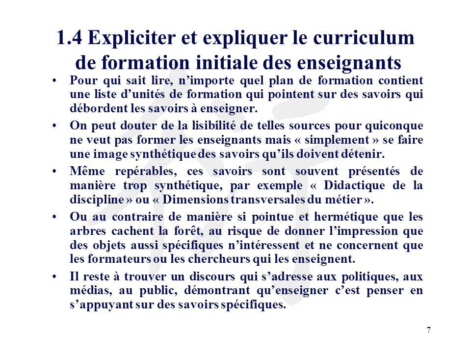 7 1.4 Expliciter et expliquer le curriculum de formation initiale des enseignants Pour qui sait lire, nimporte quel plan de formation contient une lis