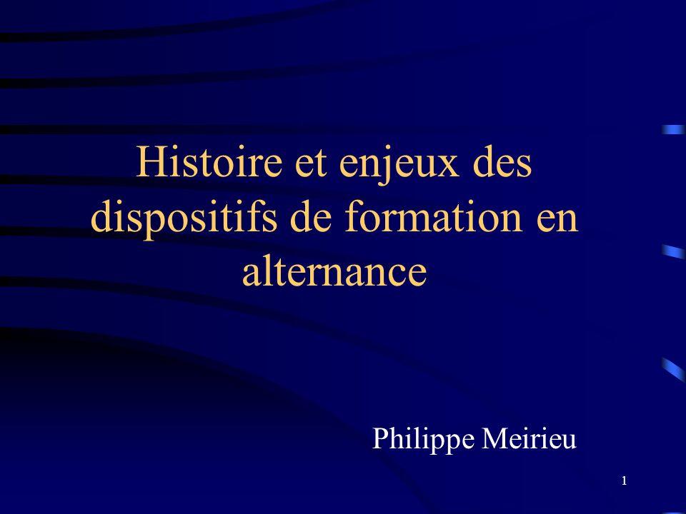 1 Histoire et enjeux des dispositifs de formation en alternance Philippe Meirieu