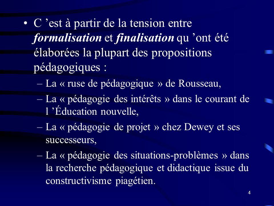 4 C est à partir de la tension entre formalisation et finalisation qu ont été élaborées la plupart des propositions pédagogiques : –La « ruse de pédag