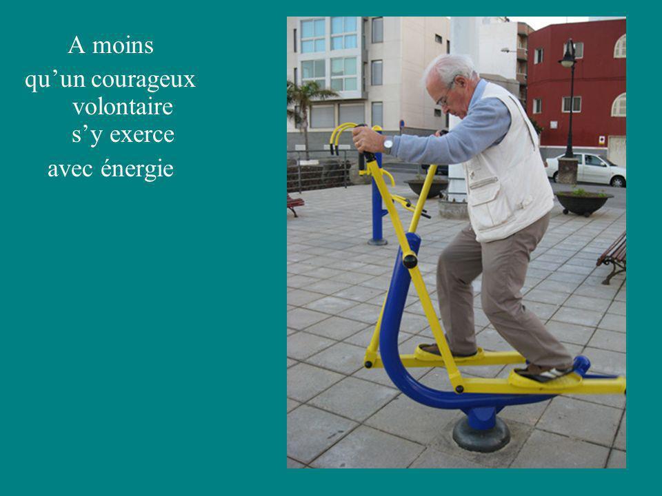 A moins quun courageux volontaire sy exerce avec énergie
