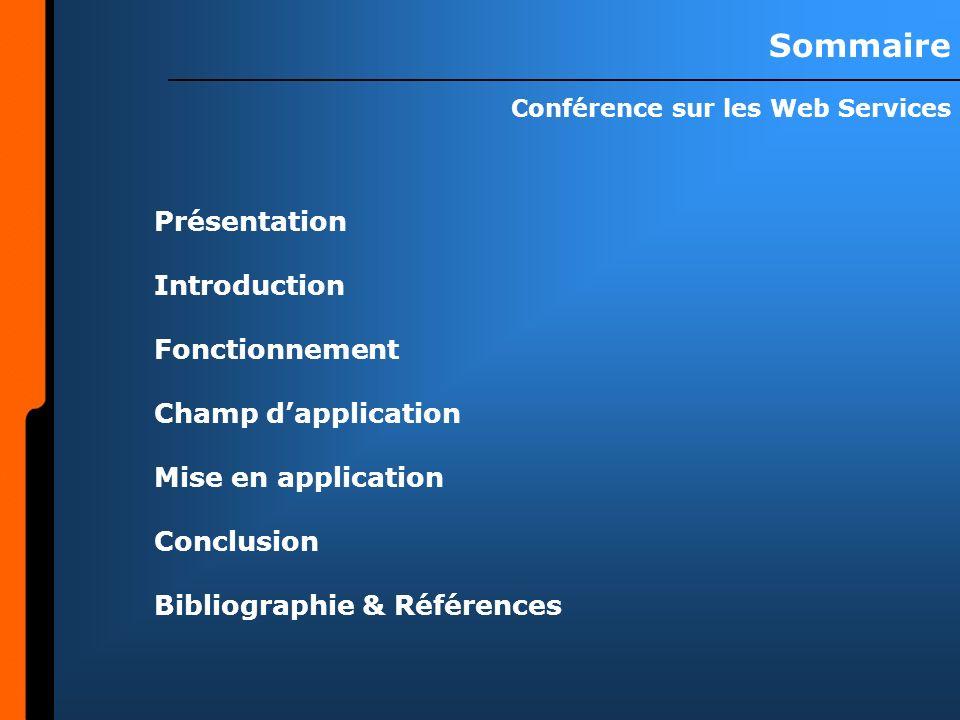 Sommaire Présentation Introduction Fonctionnement Champ dapplication Mise en application Conclusion Bibliographie & Références Conférence sur les Web Services