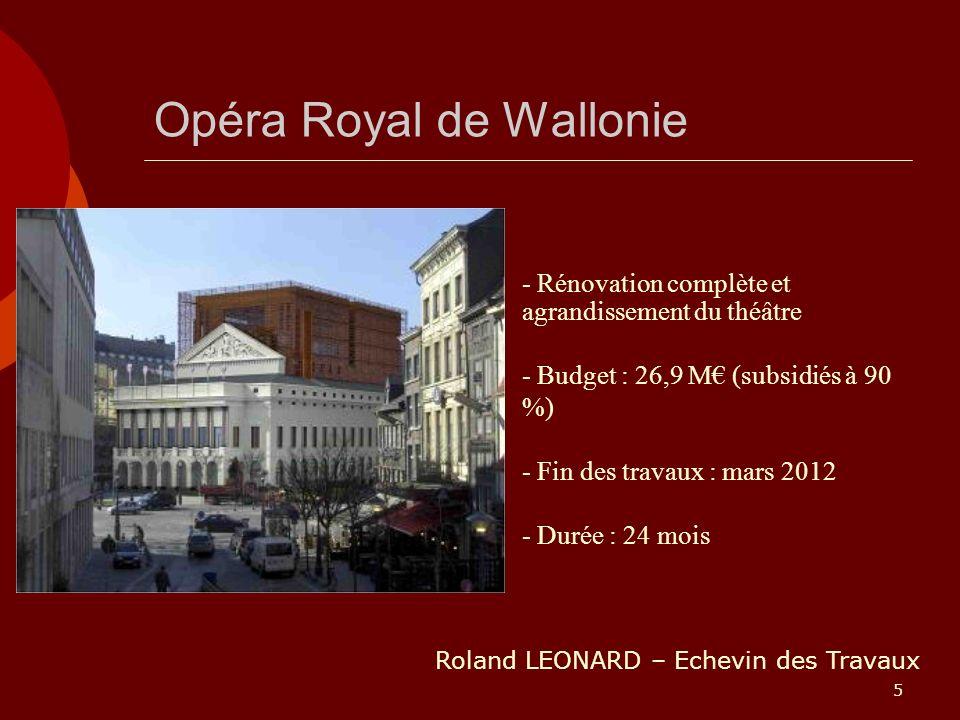 5 Opéra Royal de Wallonie - Rénovation complète et agrandissement du théâtre - Budget : 26,9 M (subsidiés à 90 %) - Fin des travaux : mars 2012 - Duré