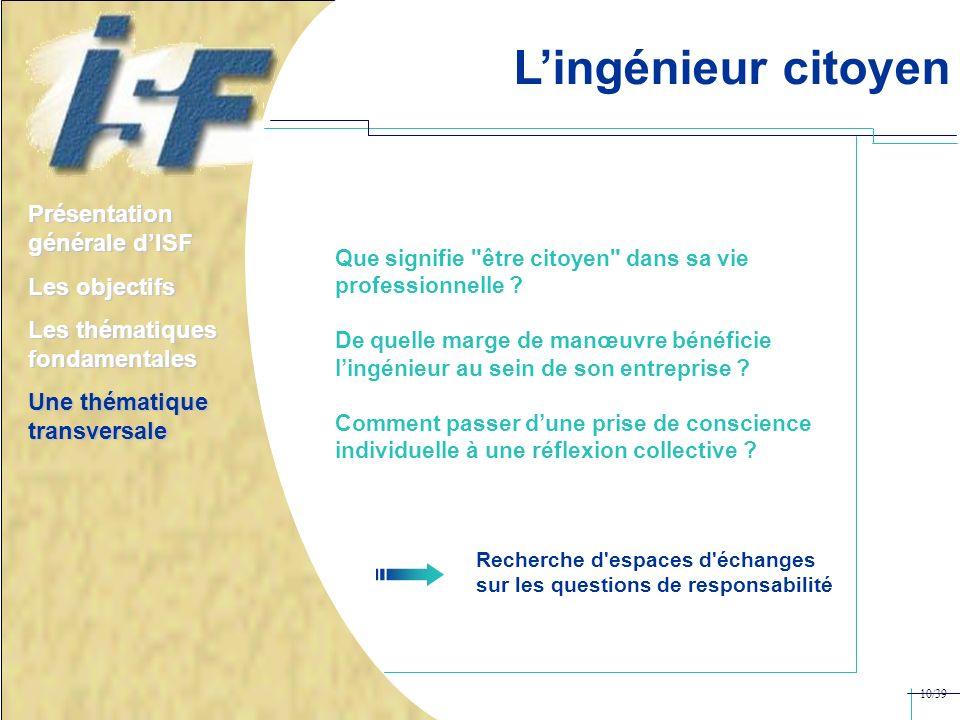Lingénieur citoyen Présentation générale dISF Les objectifs Les thématiques fondamentales Une thématique transversale Que signifie