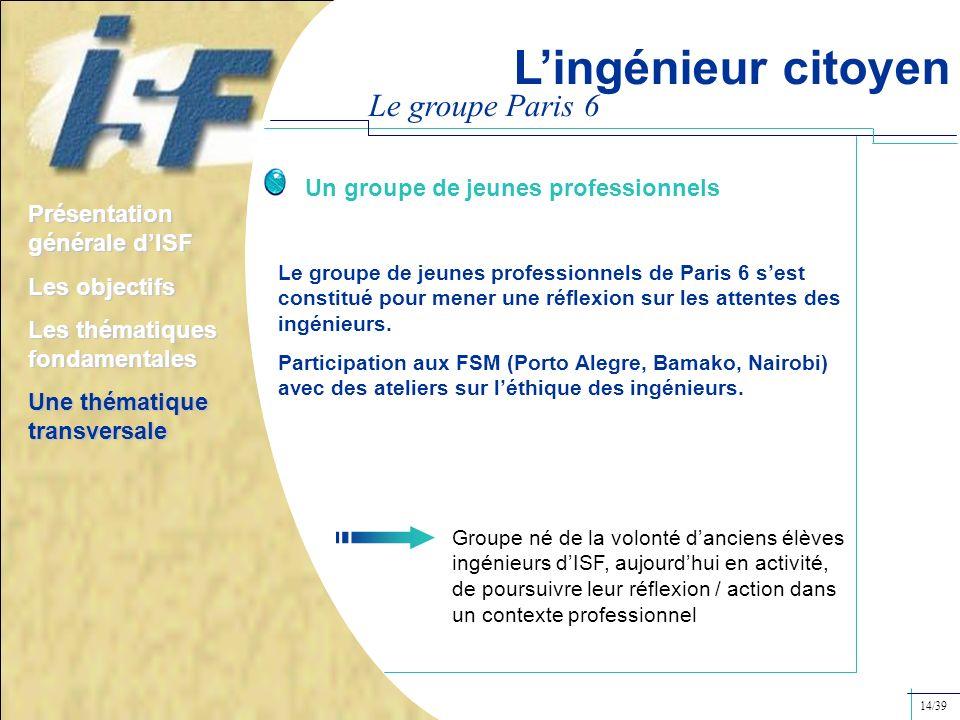 Le groupe Paris 6 Le groupe de jeunes professionnels de Paris 6 sest constitué pour mener une réflexion sur les attentes des ingénieurs. Participation