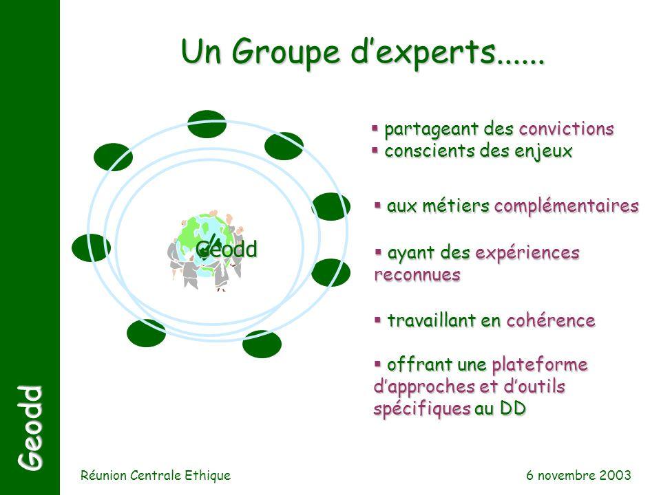 6 novembre 2003 Réunion Centrale Ethique Geodd Un Groupe dexperts...... partageant des convictions partageant des convictions conscients des enjeux co