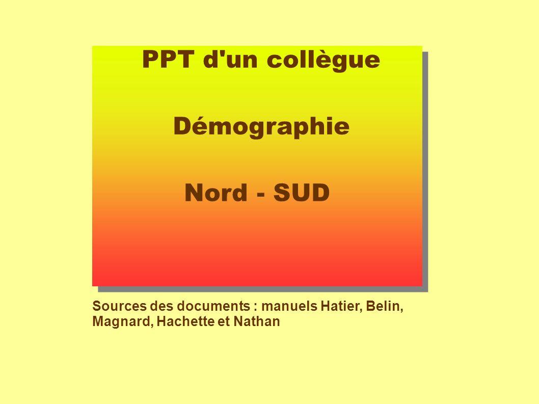 PPT d un collègue Démographie Nord - SUD Sources des documents : manuels Hatier, Belin, Magnard, Hachette et Nathan