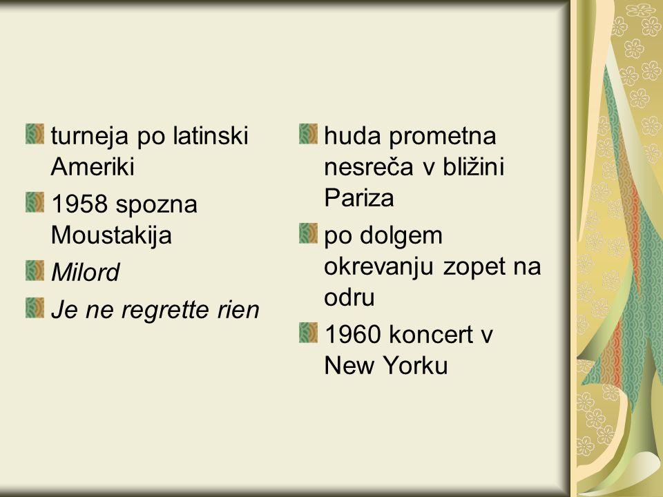 turneja po latinski Ameriki 1958 spozna Moustakija Milord Je ne regrette rien huda prometna nesreča v bližini Pariza po dolgem okrevanju zopet na odru 1960 koncert v New Yorku