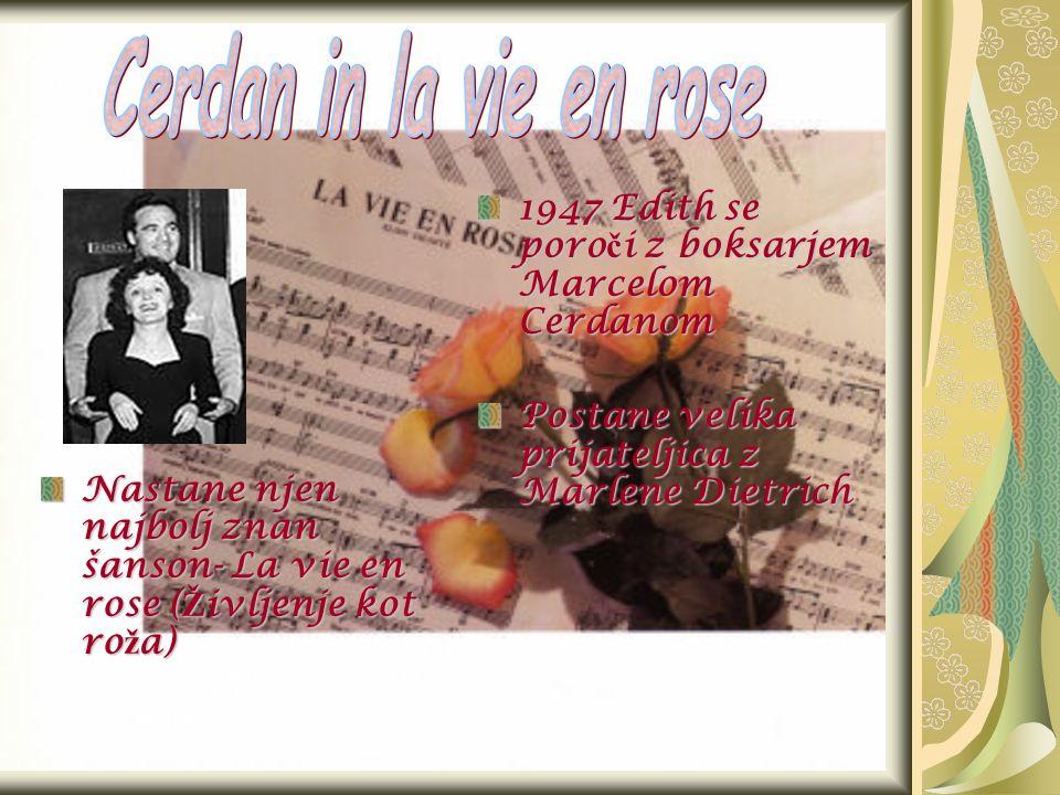 1947 Edith se poro č i z boksarjem Marcelom Cerdanom Postane velika prijateljica z Marlene Dietrich Nastane njen najbolj znan šanson- La vie en rose ( Ž ivljenje kot ro ž a) Nastane njen najbolj znan šanson- La vie en rose ( Ž ivljenje kot ro ž a)