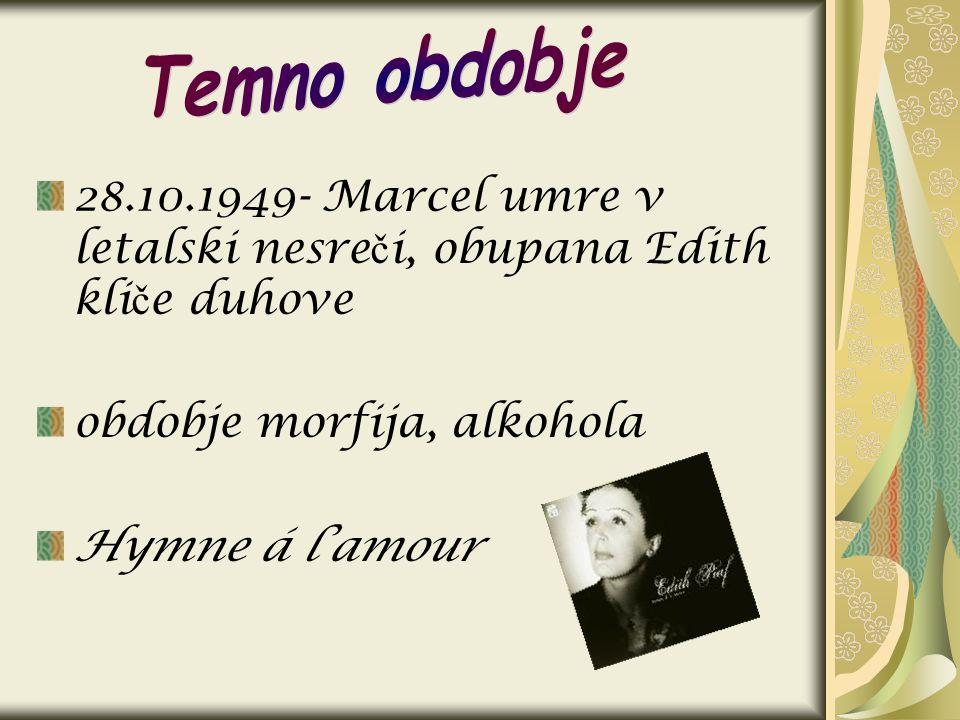 28.10.1949- Marcel umre v letalski nesre č i, obupana Edith kli č e duhove obdobje morfija, alkohola Hymne á lamour