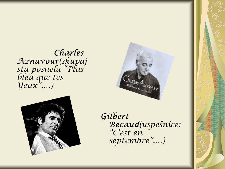 Charles Aznavour(skupaj sta posnela Plus bleu que tes Yeux,…) Gilbert Becaud(uspešnice: Cest en septembre,…)
