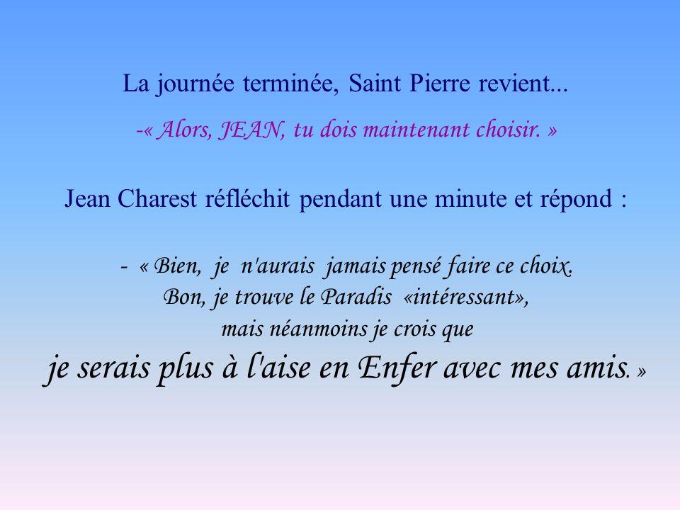 La journée terminée, Saint Pierre revient... -« Alors, JEAN, tu dois maintenant choisir. » Jean Charest réfléchit pendant une minute et répond : - « B