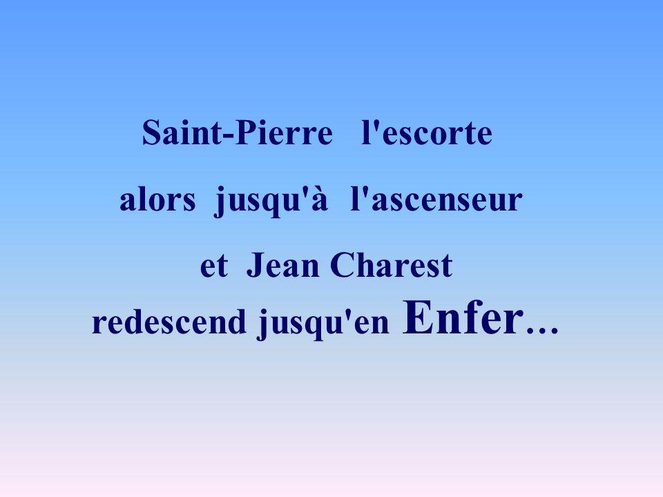 Saint-Pierre l'escorte alors jusqu'à l'ascenseur et Jean Charest redescend jusqu'en Enfer …
