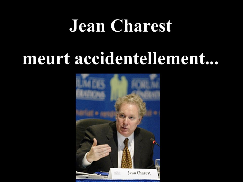 Jean Charest meurt accidentellement...