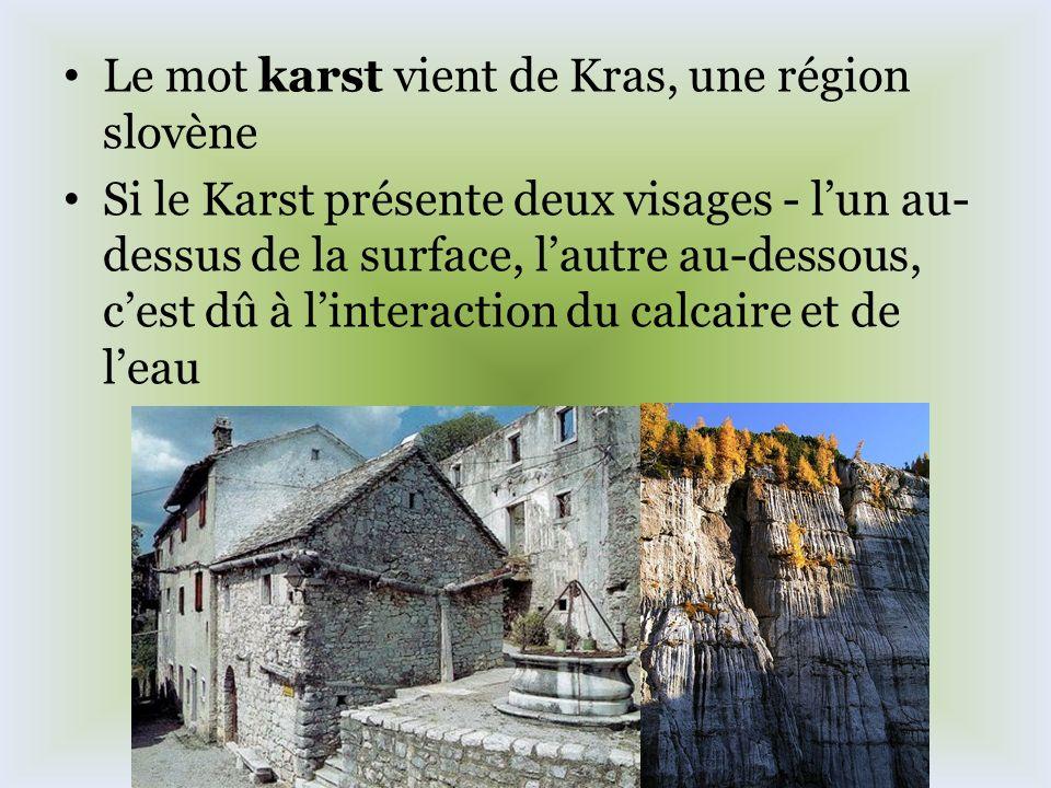 Le mot karst vient de Kras, une région slovène Si le Karst présente deux visages - lun au- dessus de la surface, lautre au-dessous, cest dû à linterac