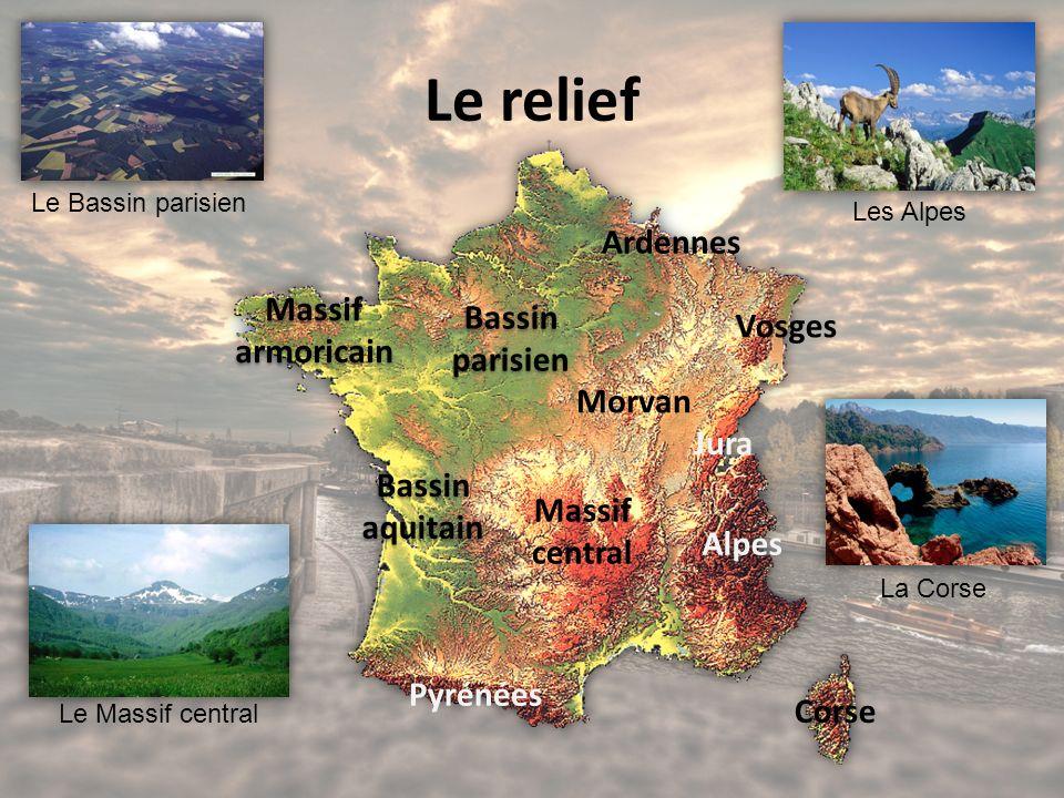 Le relief Massif armoricain Bassin parisien Bassin aquitain Massif central Pyrénées Vosges Jura Alpes Corse Ardennes Morvan Le Massif central Les Alpes La Corse Le Bassin parisien