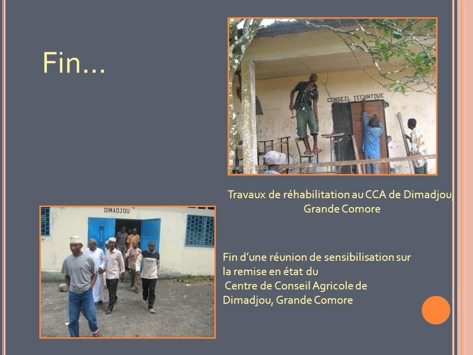 Travaux de réhabilitation au CCA de Dimadjou, Grande Comore Fin dune réunion de sensibilisation sur la remise en état du Centre de Conseil Agricole de Dimadjou, Grande Comore Fin…