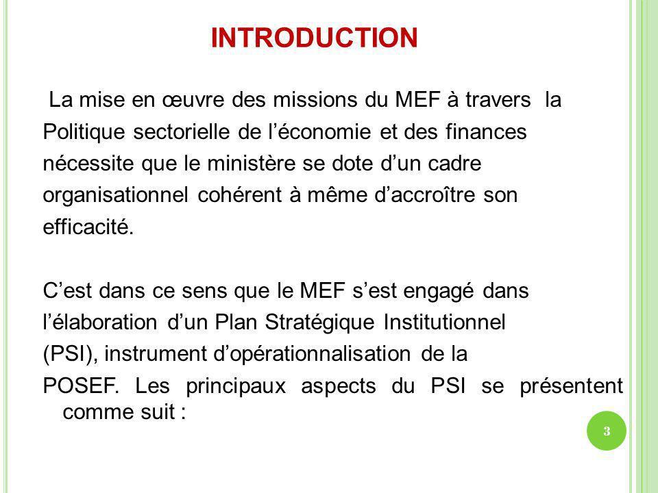 INTRODUCTION Structuration du PSI 1 - Diagnostic institutionnel et organisationnel 2- Plan de mise en œuvre 3- Nouveau cadre organisationnel organigramme directoire 4- Stratégie de gestion du changement 5- Politique sociale du MEF 4