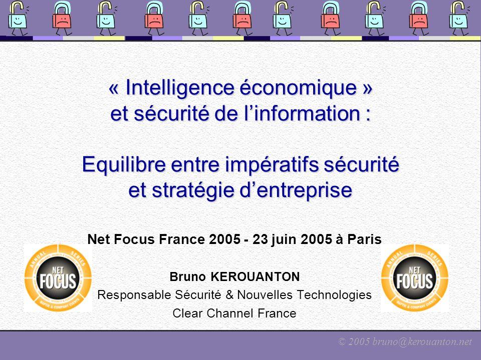 © 2005 bruno@kerouanton.net « Intelligence économique » et sécurité de linformation : Equilibre entre impératifs sécurité et stratégie dentreprise Net