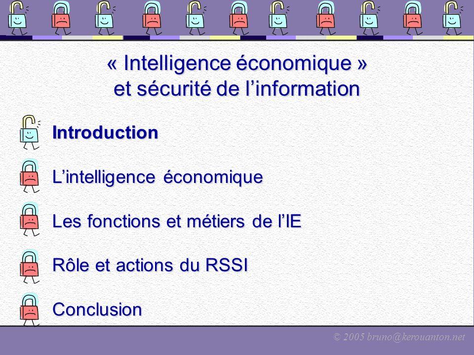 © 2005 bruno@kerouanton.net Le rôle du RSSI Rôles du Responsable Sécurité des Systèmes dInformation Conseiller la DSI sur les choix doutils IE aspects sécurité, pertinence, etc.