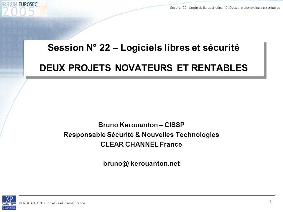 Session 22 – Logiciels libres et sécurité : Deux projets novateurs et rentables KEROUANTON Bruno – ClearChannel France - 1 - Session N° 22 – Logiciels
